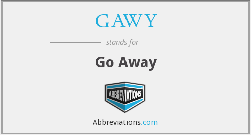 GAWY - Go Away