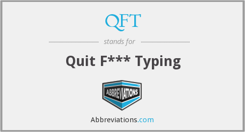 QFT - Quit F*** Typing