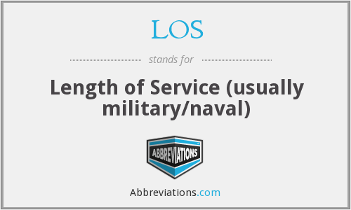 LOS - Length of Service (usually military/naval)