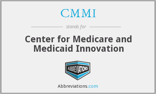 CMMI - Center for Medicare and Medicaid Innovation