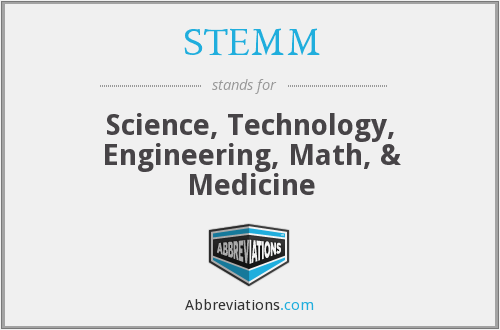 STEMM - science, technology, engineering, math, & medicine
