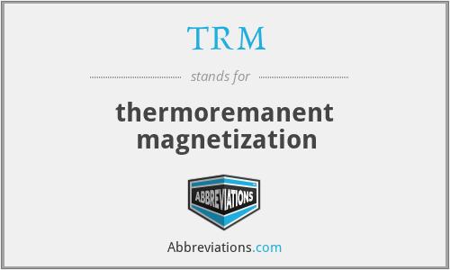TRM - thermoremanent magnetization