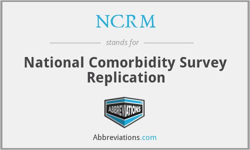 NCRM - National Comorbidity Survey Replication