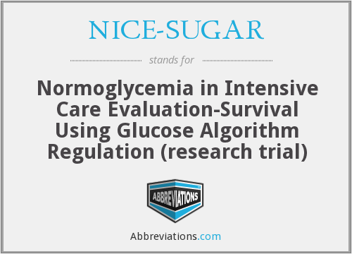 NICE-SUGAR - Normoglycemia in Intensive Care Evaluation-Survival Using Glucose Algorithm Regulation (research trial)