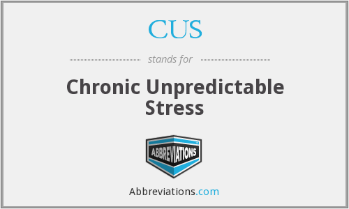 CUS - chronic unpredictable stress