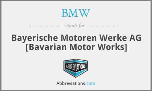 BMW - Bayerische Motoren Werke AG [Bavarian Motor Works]