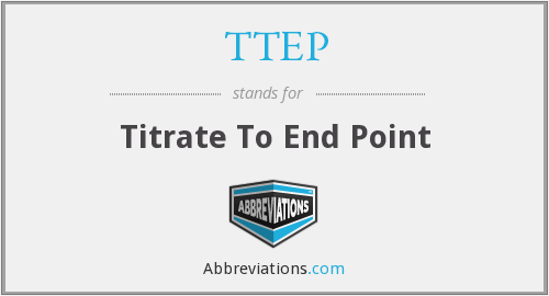 ttep - titrate to end point