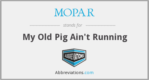 MOPAR - My Old Pig Ain't Running