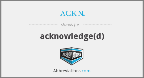 ackn. - acknowledge(d)