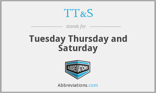 What is the abbreviation for Tuesday Thursday and Saturday?