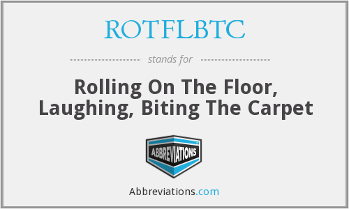 ROTFLBTC - Rolling On The Floor, Laughing, Biting The Carpet