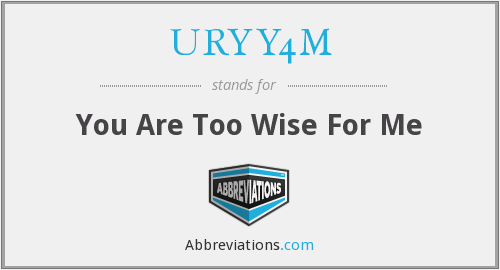 URYY4M - You Are Too Wise For Me