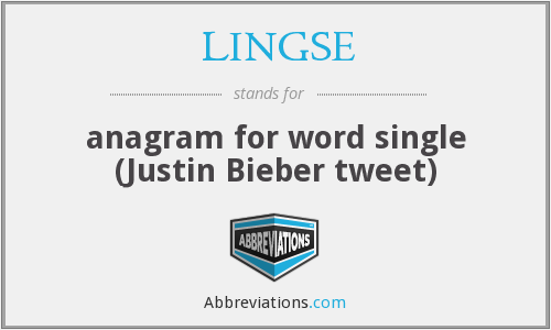 LINGSE - anagram for word single (Justin Bieber tweet)