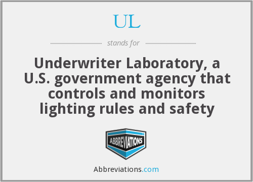 UL - Underwriter Laboratory, a U.S. government agency that controls and monitors lighting rules and safety
