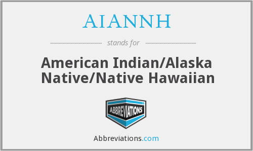 AIANNH - American Indian/Alaska Native/Native Hawaiian