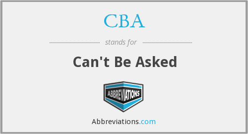 CBA - Can't Be Asked