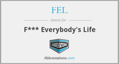 FEL - F*** Everybody's Life