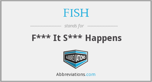 FISH - F*** It S*** Happens