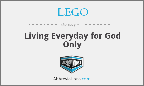 LEGO - Living Everyday for God Only