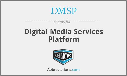 DMSP - Digital Media Services Platform