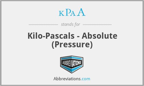 kPaA - Kilo-Pascals - Absolute (Pressure)