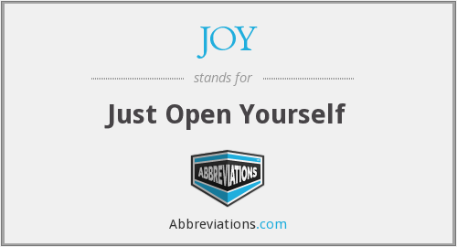 JOY - Just Open Yourself
