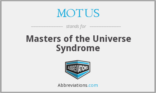 MOTUS - Masters of the Universe Syndrome