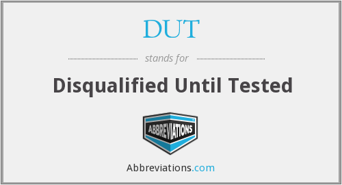 DUT - Disqualified Until Tested