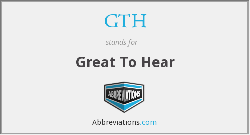GTH - Great To Hear