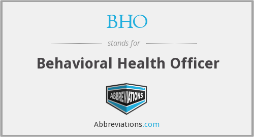 BHO - Behavioral Health Officer