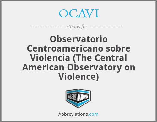 OCAVI - Observatorio Centroamericano sobre Violencia (The Central American Observatory on Violence)