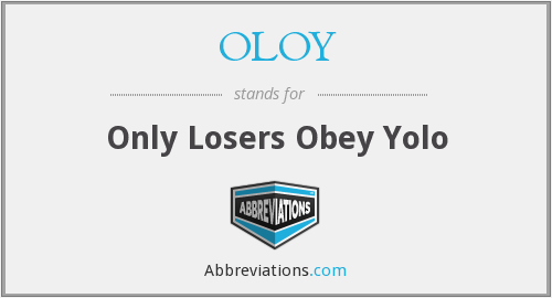 OLOY - Only Losers Obey Yolo