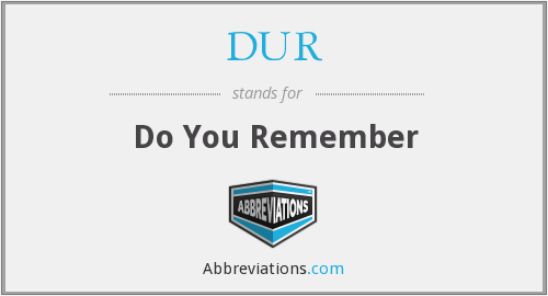 DUR - Do You Remember