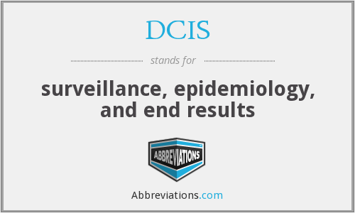 DCIS - surveillance, epidemiology, and end results