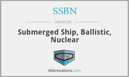 SSBN - submerged ship, ballistic, nuclear
