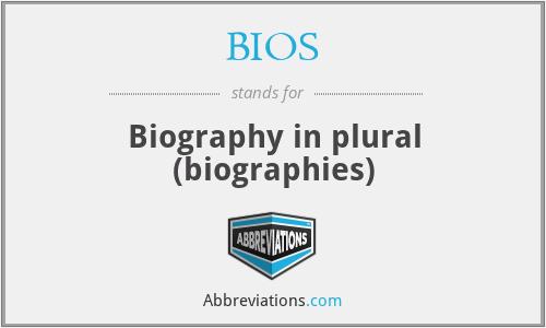 BIOS - Biography in plural (biographies)