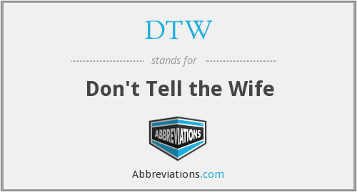 DTW - Don't Tell the Wife