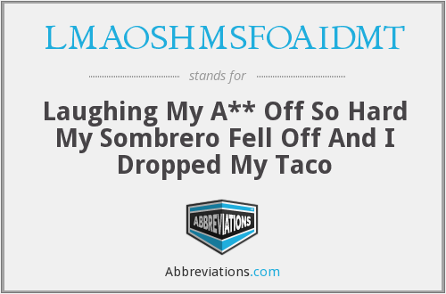 LMAOSHMSFOAIDMT - Laughing My A** Off So Hard My Sombrero Fell Off And I Dropped My Taco