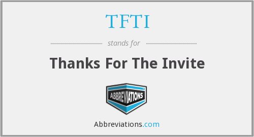 TFTI - Thanks For The Invite