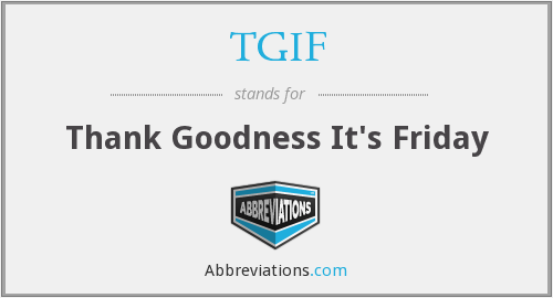 TGIF - Thank Goodness It's Friday