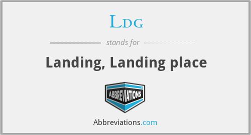 Ldg - Landing, Landing place