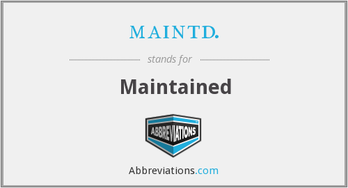 maintd. - Maintained