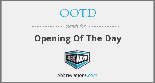 OOTD - Opening Of The Day