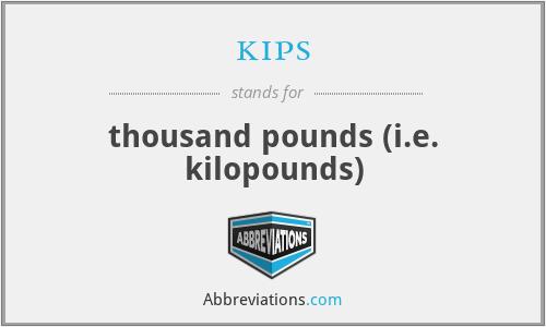 kips - thousand pounds (i.e. kilopounds)