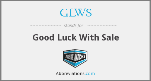 GLWS - Good Luck With Sale