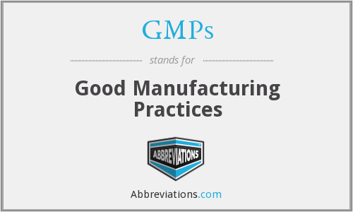 GMPs - Good Manufacturing Practices