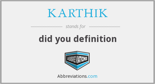 KARTHIK - did you definition