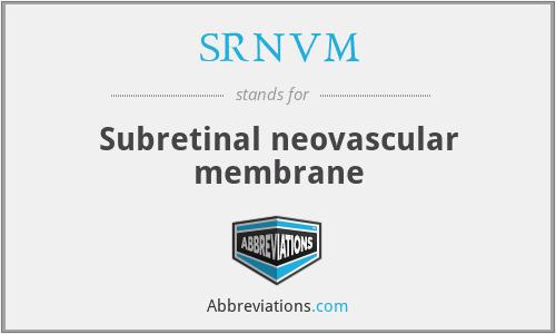 SRNVM - Subretinal neovascular membrane