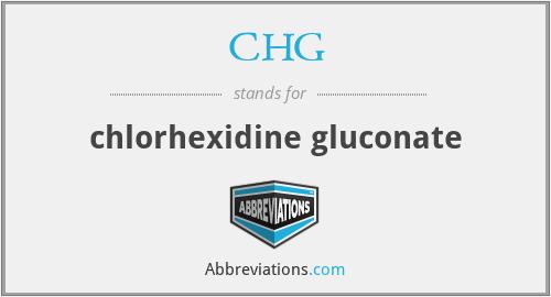 CHG - chlorhexidine gluconate