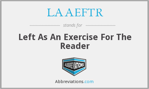 LAAEFTR - Left As An Exercise For The Reader
